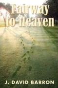Fairway to Heaven por J. David Barron