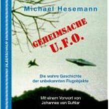 Geheimsache U.F.O. Die wahre Geschichte der unbekannten Flugobjekte