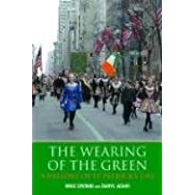 The Wearing of the Green: History of St Patrick's Day: A History of St. Patrick's Day