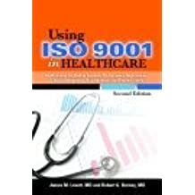 Using Iso 9001 in Healthcare: Applications for Quality Systems, Performance Improvement, Clinical Integration, Accreditation, and Patient Safety