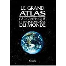 Grand Atlas géographique et encyclopédique du Monde, nouvelle édition