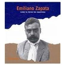 Emiliano Zapata/ Emiliano Zapata, how his followers saw him: Como Lo Vieron Los Zapatistas