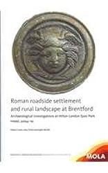 Roman roadside settlement and rural landscape at Brentford (MoLAS Archaeology Studies Series)