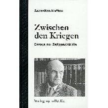 Zwischen den Kriegen: Essays zur Zeitgeschichte