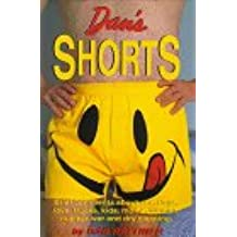 Dan's Shorts: Brief Comments about Sex, Dogs, Love, Trucks, Kids, Moths, Women, Nuclear War, and Dry Cleaning