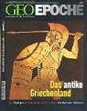 Geo Epoche 13/04: Das antike Griechenland - Von Olympia bis Alexander dem Großen: Die Welt der Hellenen