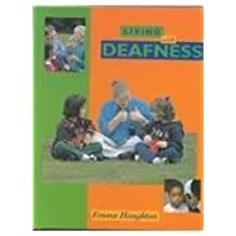 Living with Deafness (Living with (Raintree Steck-Vaughn)) by Emma Haughton (1999-01-14)