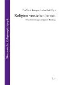 Religion verstehen lernen: Neuorientierungen religiöser Bildung (Ökumenische Religionspädagogik)