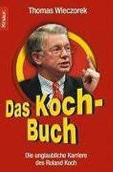Das Koch-Buch: Die unglaubliche Karriere des Roland Koch