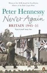 Never Again: Britain 1945-1951 by Hennessy, Peter [05 October 2006]