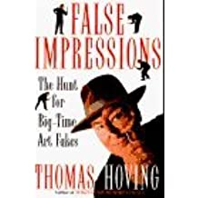 False Impressions: The Hunt for Big-Time Art Fakes by Thomas Hoving (1996-05-07)