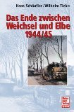 Das Ende zwischen Weichsel und Elbe 1944/45: Panzer an der Weichsel /Das Ende zwischen Oder und Elbe