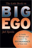 The Little Book on Big Ego: A Guide to Manage and Control the Egomaniacs in Your Life by Joel Epstein (2006-09-18)