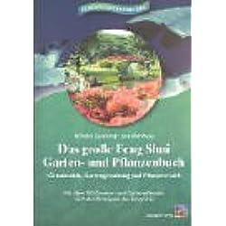 Das große Feng Shui Garten- und Pflanzenbuch: Grundstück, Gartengestaltung und Pflanzenwahl. Mit über 700 Zimmer- und Gartenpflanzen nach den Prinzipien des Feng Shui