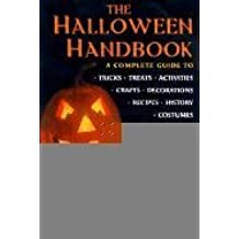 The Halloween Handbook. A complete guide to tricks, treats, activities, crafts, decorations, recipes, history costumes