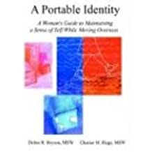 A Portable Identity a Woman's Guide to Maintaining a Sense of Self While Moving Overseas