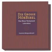 Die Große HörBibel: Das Neue Testament in der Übersetzung Martin Luthers in szenischer Lesung