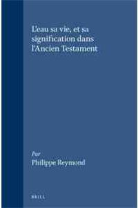 Eau, Sa Vie Et Sa Signification Dans L'ancien Testament par Philippe Reymond