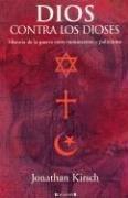 DIOS CONTRA LOS DIOSES: HISTORIA DE LA GUERRA ENTRE EL MONOTEISMO Y POLITEISMO (CRONICA ACTUAL) por Jonathan Kirsch