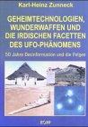 Geheimtechnologien, Wunderwaffen und die irdischen Facetten des UFO-Phänomens - Karl H Zunneck