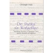 Die Partitur als Wortgefüge: Sprachliches Musizieren in literarischen Texten zwischen Romantik und Gegenwart (Epistemata - Würzburger wissenschaftliche Schriften. Reihe Literaturwissenschaft)
