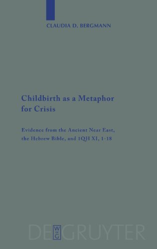 Childbirth as a Metaphor for Crisis: Evidence from the Ancient Near East, the Hebrew Bible, and 1QH XI, 1-18 (Beihefte Zur Zeitschrift Fur die Alttestamentliche ... für die alttestamentliche Wissenschaft)