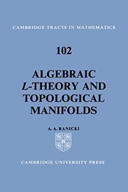 Algebraic L-theory and Topological Manifolds (Cambridge Tracts in Mathematics) 1st edition by Ranicki, A. A. (1993) Hardcover