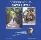 Geheimnisvolles Bayreuth: Kommen Sie mit auf eine Entdeckungsreise durch die Festspielstadt Bayreuth - Bernd Mayer