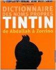 Dictionnaire des noms propres de Tintin : De Abdallah à Zorrino de Cyrille Mozgovine,Albert Algoud (Préface) ( octobre 1992 )