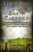 Ley Lines and Earth Energies: An Extraordinary Journey Into the Earth's Natural Energy System: A Groundbreaking Exploration of the Earth's Natural Energy & How It Effects Our Health -
