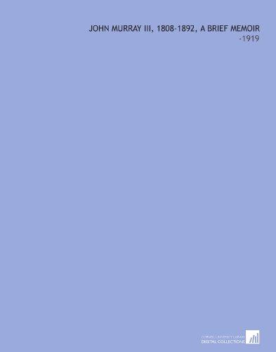 John Murray Iii, 1808-1892, a Brief Memoir: -1919 por John IV Murray