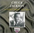 Songtexte von Chuck Jackson - I Don't Want to Cry!