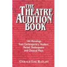 The Theatre Audition Book: Playing Monologs from Contemporary, Modern, Period, Shakespeare, and Classical Plays: Playing Monologues from Contemporary, Modern, Period, Shakespeare and Classical Plays