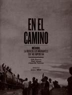 En el Camino: Mexico, la Ruta de los Migrantes Que No Importan por Edu Ponces