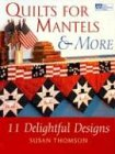 Quilts for Mantels & More: 11 Delightful Designs -