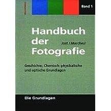 Handbuch der Fotografie, Band 1: Geschichte, Chemisch-physikalische  und optische Grundlagen