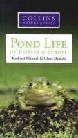 COLLINS NATURE GUIDE: POND LIFE OF BRITAIN & EUROPE. BY RICHARD MANUEL & CHRIS SHIELDS.