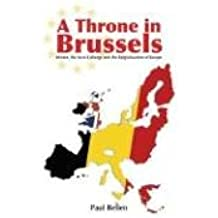 A Throne in Brussels: Britain, the Saxe-Coburgs and the Belgianisation of Europe