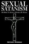 SEXUAL SATANISM Or How To Seduce Women B...