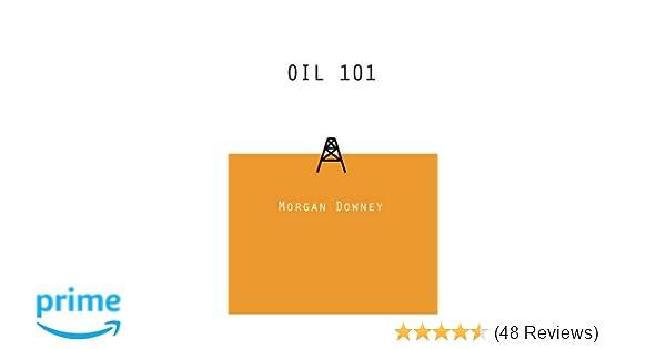 Oil 101: Amazon co uk: Morgan Downey: 8601200457544: Books