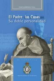 El Padre Las Casas: Su doble personalidad (Biografías)