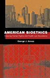 By George Annas - American Bioethics: Crossing Human Rights and Health Law Boundaries (2009-04-01) [Taschenbuch]