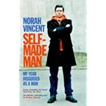 Self-Made Man: My Year Disguised as a Man by Norah Vincent (2006-09-14)
