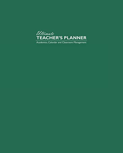 Ultimate Teacher's Planner: Dark Green Theme Makes This a Perfect Academic, Calendars, and Classroom Management Tools for Kindergarten, Elementary, ... (Colors (Green) Teacher's Planner, Band 2) (Dark Perfect 0)