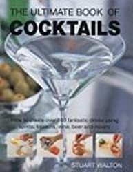 The Ultimate Book of Cocktails: How to Create Over 600 Fantastic Drinks Using Spirits, Liqueurs, Wine, Beer and Mixers by Stuart Walton (2008-02-02)