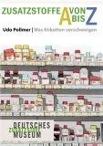 Zusatzstoffe von A bis Z. Was Etiketten verschweigen
