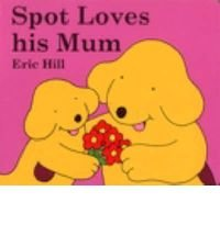 Spot Loves His Mum (Spot the Dog)