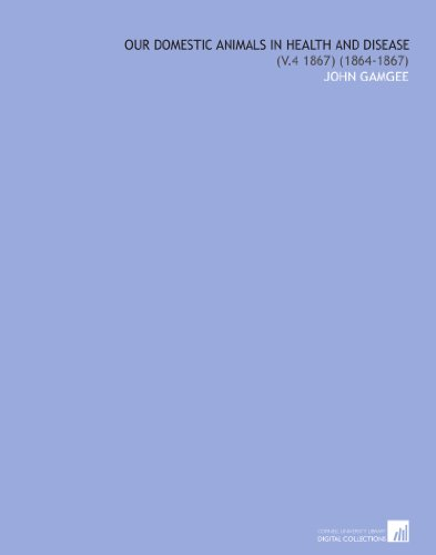 Our Domestic Animals in Health and Disease: (V.4 1867) (1864-1867) por John Gamgee
