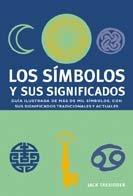 Los s¡mbolos y sus significados: Guía ilustrada de más de mil símbolos con sus significados tradicionales y actuales por Jack Tresidder