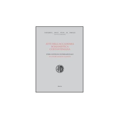 Atti Del 18º Convegno Internazionale Dell'accademia Romanistica Costantiniana In Onore Di Remo Martini (Spello, 18-20 Giugno 2007)